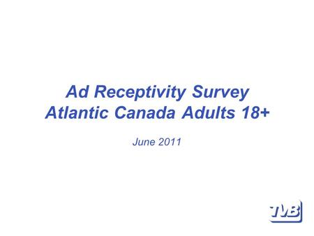 Ad Receptivity Survey Atlantic Canada Adults 18+ June 2011.