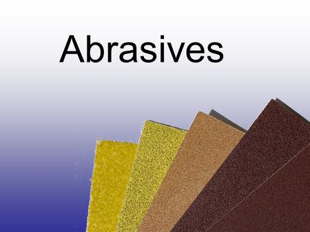 Abrasives. Today's common types of sand paper Garnet: common for wood working. Aluminum oxide: for metal. Silicon carbide: wet or dry applications Garnet.
