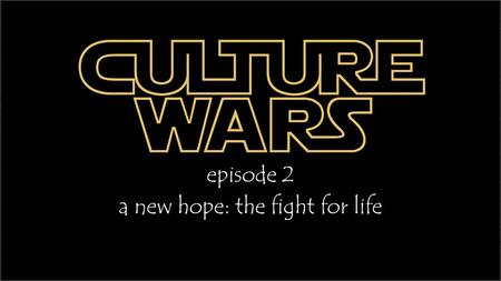 Episode 2 a new hope: the fight for life. The Bible gives us God's absolute moral standards that apply to every culture and every age.