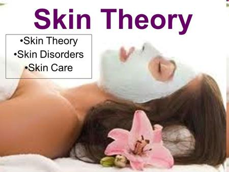Skin Theory Skin Disorders Skin Care. Dermatology The study of skin, its structures, function, diseases and treatment.
