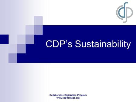 Collaborative Digitization Program www.cdpheritage.org CDP's Sustainability.