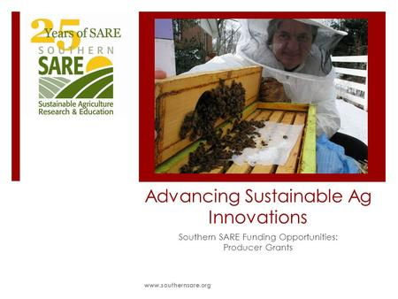 Advancing Sustainable Ag Innovations Southern SARE Funding Opportunities: Producer Grants www.southernsare.org.