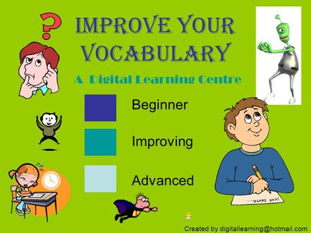 Improve Your Vocabulary A Digital Learning Centre Beginner Improving Advanced Created by
