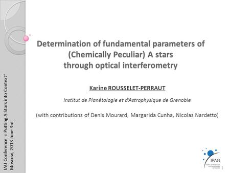 Determination of fundamental parameters of (Chemically Peculiar) A stars through optical interferometry Karine ROUSSELET-PERRAUT Institut de Planétologie.