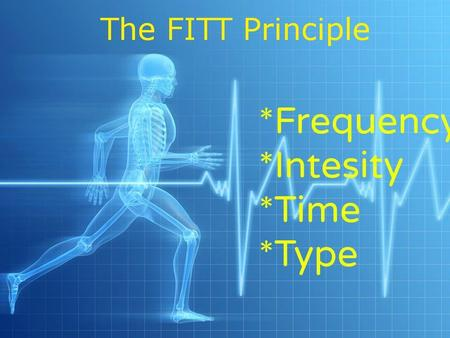 The F.I.T.T. Principle is one of the foundations of exercise, a set of guidelines that help you set up a workout routine to fit your goals and fitness.
