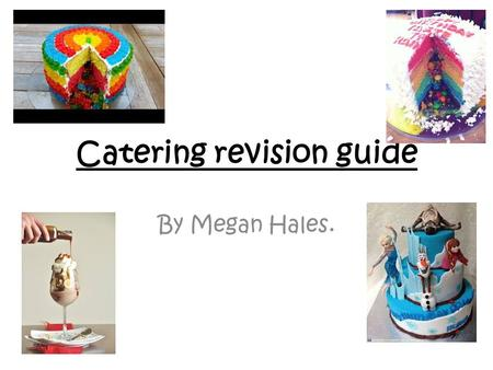 Catering revision guide By Megan Hales.. Home page Cakes Afternoon teas Desserts The Table.
