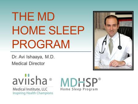 Dr. Avi Ishaaya, M.D. Medical Director THE MD HOME SLEEP PROGRAM.