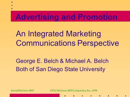 Advertising and Promotion An Integrated Marketing Communications Perspective George E. Belch & Michael A. Belch Both of San Diego State University Irwin/McGraw-Hill©The.