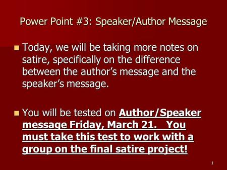 Power Point #3: Speaker/Author Message Today, we will be taking more notes on satire, specifically on the difference between the author's message and the.