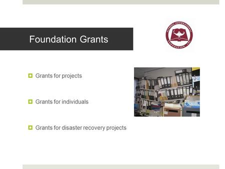  Grants for projects  Grants for individuals  Grants for disaster recovery projects Foundation Grants.