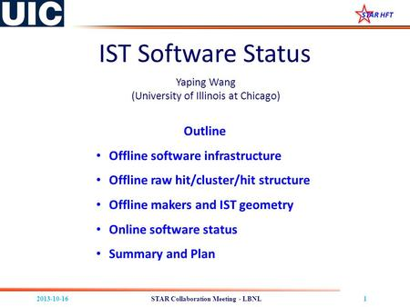 2013-10-161 STAR HFT STAR Collaboration Meeting - LBNL IST Software Status Yaping Wang (University of Illinois at Chicago) Outline Offline software infrastructure.