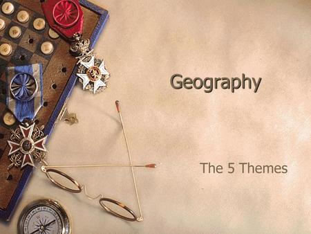 "Geography The 5 Themes. Location  ""Where is it?"" – Every place has an Absolute Location and a Relative Location.  Absolute Location – an exact location."