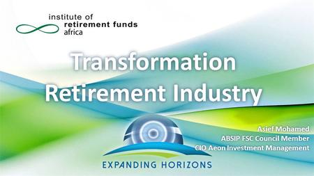 Transformation Retirement Industry Asief Mohamed ABSIP FSC Council Member CIO Aeon Investment Management.