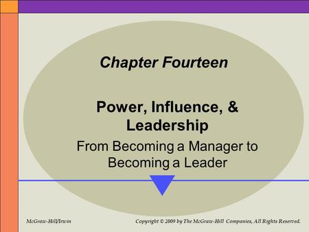 McGraw-Hill/Irwin Copyright © 2009 by The McGraw-Hill Companies, All Rights Reserved. Chapter Fourteen Power, Influence, & Leadership From Becoming a Manager.