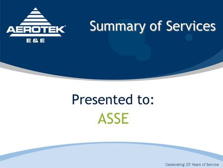 Summary of Services Presented to: ASSE Celebrating 25 Years of Service.