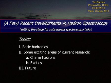 (A Few) Recent Developments in Hadron Spectroscopy (setting the stage for subsequent spectroscopy talks) Topics: I. Basic hadronics II. Some exciting areas.