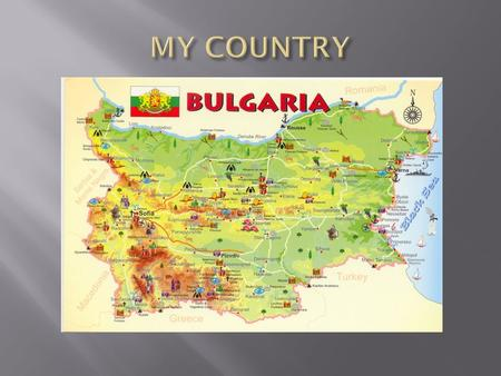 Bulgaria is my country. It's wonderful.There are a lot of beautiful places in Bulgaria. One of the nicest places is our hometown - Hisarya.
