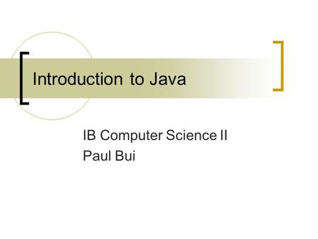 Introduction to Java IB Computer Science II Paul Bui.