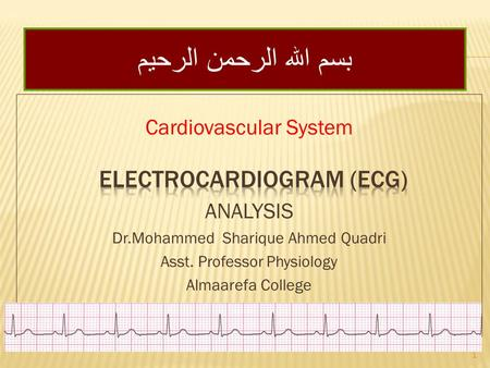 Cardiovascular System ANALYSIS Dr.Mohammed Sharique Ahmed Quadri Asst. Professor Physiology Almaarefa College بسم الله الرحمن الرحيم 1.