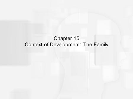 Chapter 15 Context of Development: The Family