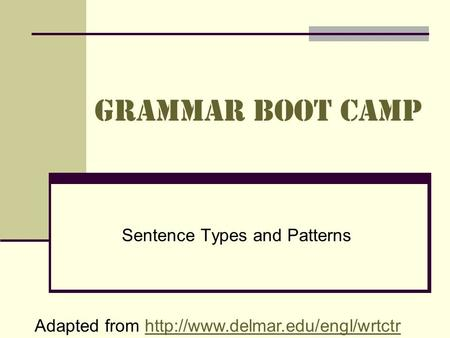 Grammar Boot Camp Sentence Types and Patterns Adapted from