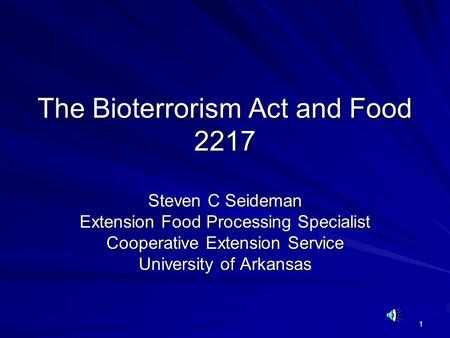 1 The Bioterrorism Act and Food 2217 Steven C Seideman Extension Food Processing Specialist Cooperative Extension Service University of Arkansas.