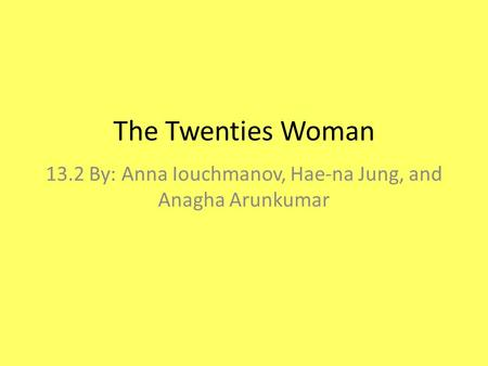 The Twenties Woman 13.2 By: Anna Iouchmanov, Hae-na Jung, and Anagha Arunkumar.