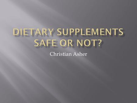 Christian Asher.  there are more than 50,000 Dietary supplements available on the market today.  Dietary supplements are more popular than they've ever.