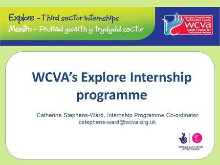 WCVA's Explore Internship programme Catherine Stephens-Ward, Internship Programme Co-ordinator
