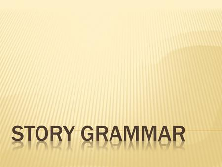  Story grammar is the pattern of a fictional or made up story.  When you write, you will use a story grammar pattern, too.