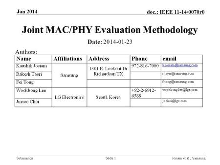 Submission doc.: IEEE 11-14/0070r0 Jan 2014 Josiam et.al., SamsungSlide 1 Joint MAC/PHY Evaluation Methodology Date: 2014-01-23 Authors: