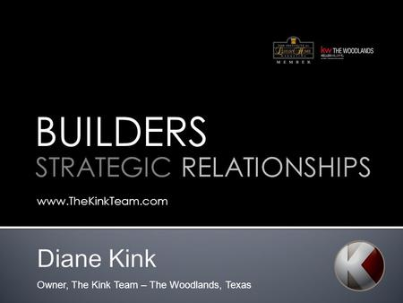 Www.TheKinkTeam.com BUILDERS STRATEGIC RELATIONSHIPS Owner, The Kink Team – The Woodlands, Texas.