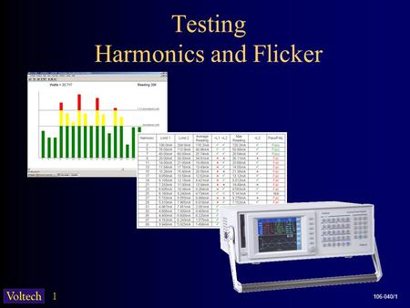 1 106-040/1 Testing Harmonics and Flicker. 2 106-040/1 Harmonics & Flicker Two different test standards: EN61000-3-2 & EN61000-3-3 1.EN 61000-3-2 controls.