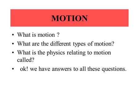 MOTION What is motion ? What are the different types of motion?