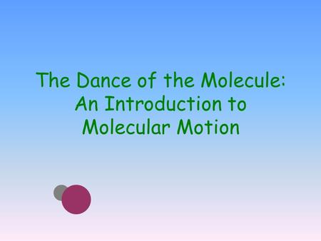 The Dance of the Molecule: An Introduction to Molecular Motion.