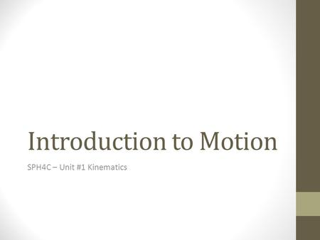 Introduction to Motion SPH4C – Unit #1 Kinematics.