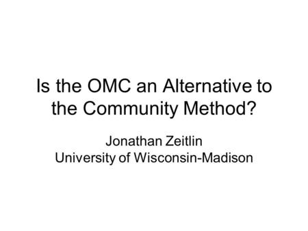 Is the OMC an Alternative to the Community Method? Jonathan Zeitlin University of Wisconsin-Madison.