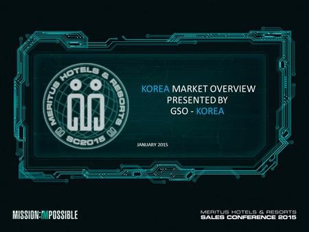 KOREA MARKET OVERVIEW PRESENTED BY GSO - KOREA