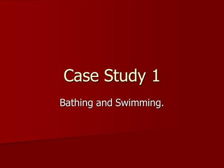 Case Study 1 Bathing and Swimming.. Bathing and Swimming as a popular recreation. In the middle ages (1200 – 1500) In the middle ages (1200 – 1500)