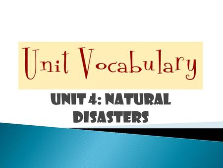 UNIT 4: NATURAL disasterS.