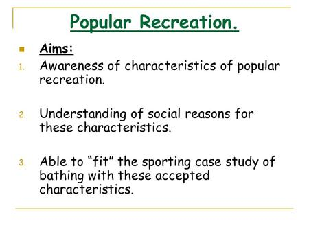 Popular Recreation. Aims: 1. Awareness of characteristics of popular recreation. 2. Understanding of social reasons for these characteristics. 3. Able.