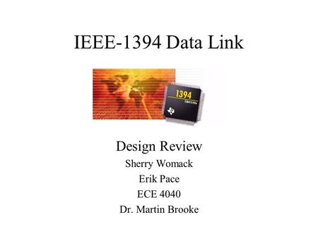 IEEE-1394 Data Link Design Review Sherry Womack Erik Pace ECE 4040 Dr. Martin Brooke.