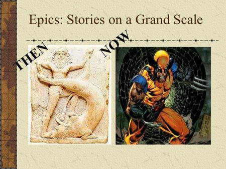 Epics: Stories on a Grand Scale