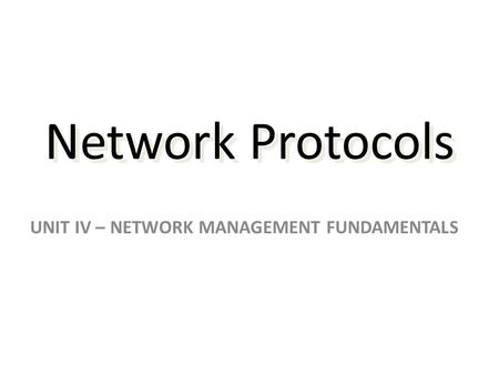 Network Protocols UNIT IV – NETWORK MANAGEMENT FUNDAMENTALS.