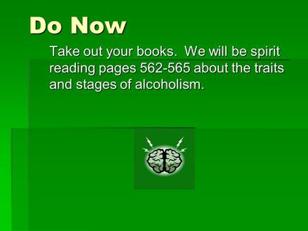 Do Now Take out your books. We will be spirit reading pages 562-565 about the traits and stages of alcoholism.
