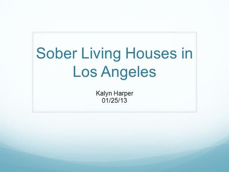Sober Living Houses in Los Angeles Kalyn Harper 01/25/13.