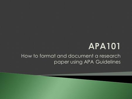 How to format and document a research paper using APA Guidelines.