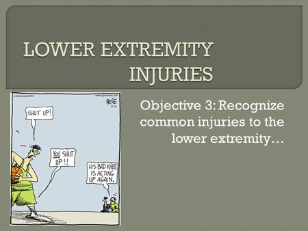 Objective 3: Recognize common injuries to the lower extremity…