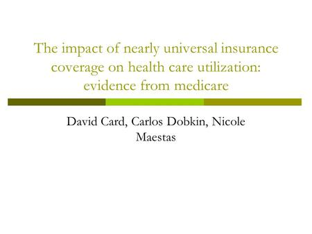 The impact of nearly universal insurance coverage on health care utilization: evidence from medicare David Card, Carlos Dobkin, Nicole Maestas.