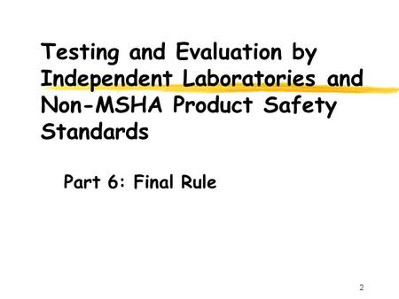 2 Testing and Evaluation by Independent Laboratories and Non-MSHA Product Safety Standards Part 6: Final Rule.